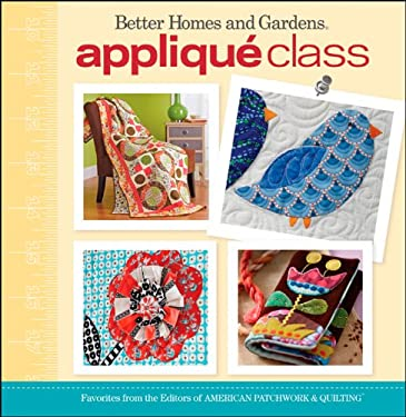 Applique Class: 20 Favorite Projects from the Editors of American Patchwork & Quilting [With Pattern(s)] 9780470887196