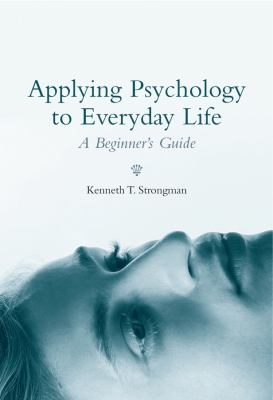 Applying Psychology to Everyday Life: A Beginner's Guide 9780470869895