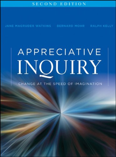Appreciative Inquiry: Change at the Speed of Imagination - 2nd Edition