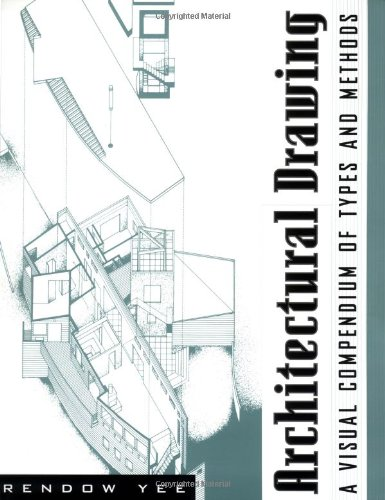 Architectural Drawing: A Visual Compendium of Types and Methods 9780471165736
