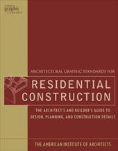 Architectural Graphic Standards for Residential Construction: The Architect's and Builder's Guide to Design, Planning, and Constru