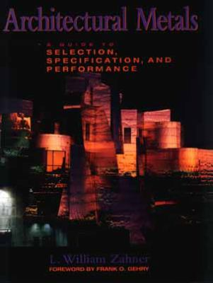 Architectural Metals: A Guide to Selection, Specification, and Performance 9780471045069