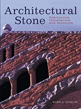 Architectural Stone: Fabrication, Installation, and Selection 9780471246596