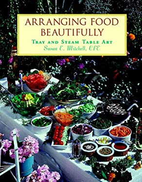 Arranging Food Beautifully: Tray and Steam Table Art 9780471283010