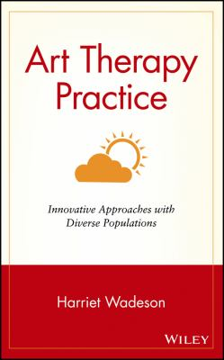 Art Therapy Practice: Innovative Approaches with Diverse Populations 9780471330585