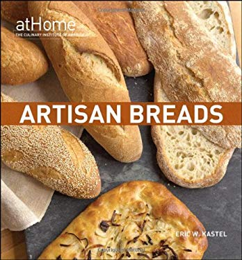 Artisan Breads at Home with the Culinary Institute of America 9780470182604