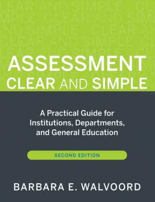 Assessment Clear and Simple: A Practical Guide for Institutions, Departments, and General Education 9780470541197