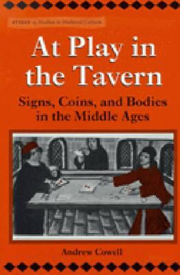 At Play in the Tavern: Signs, Coins, and Bodies in the Middle Ages 9780472110070