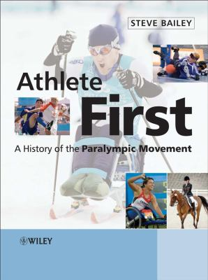 Athlete First: A History of the Paralympic Movement 9780470058244
