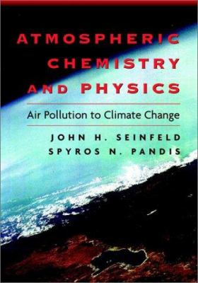 Atmospheric Chemistry and Physics : From Air Pollution to Climate Change - 1st Edition