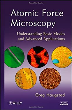 Atomic Force Microscopy: Understanding Basic Modes and Advanced Applications 9780470638828