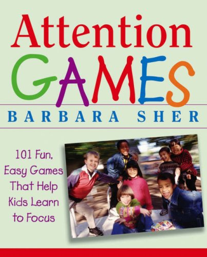Attention Games: 101 Fun, Easy Games That Help Kids Learn to Focus 9780471736547