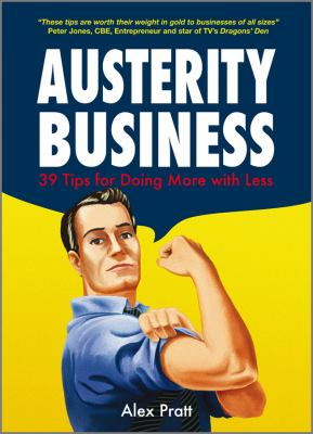 Austerity Business: 39 Tips for Doing More with Less 9780470688724