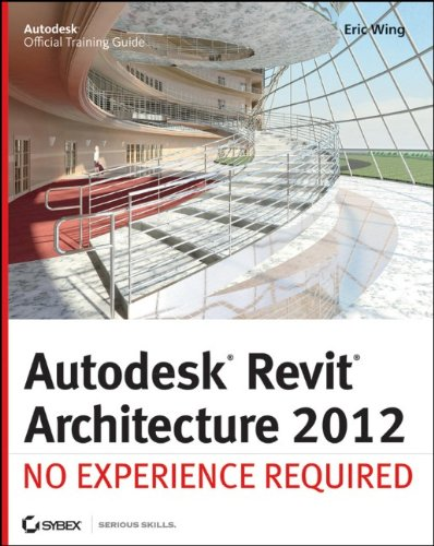 Autodesk Revit Architecture 2012: No Experience Required 9780470945063