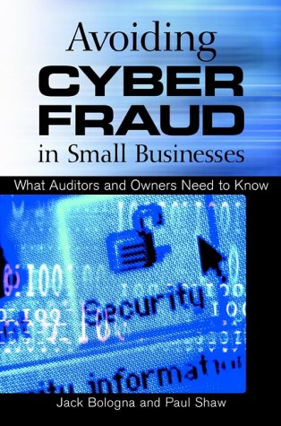 Avoiding Cyber Fraud in Small Businesses: What Auditors and Owners Need to Know 9780471372974