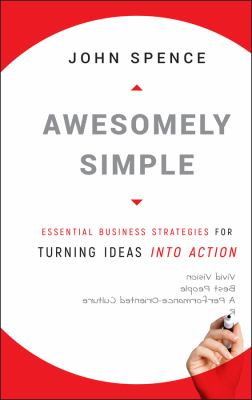 Awesomely Simple: Essential Business Strategies for Turning Ideas Into Action 9780470494516