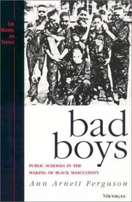 Bad Boys: Public Schools in the Making of Black Masculinity 9780472088492