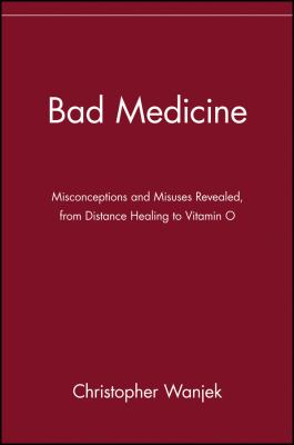 Bad Medicine: Misconceptions and Misuses Revealed, from Distance Healing to Vitamin O 9780471434993