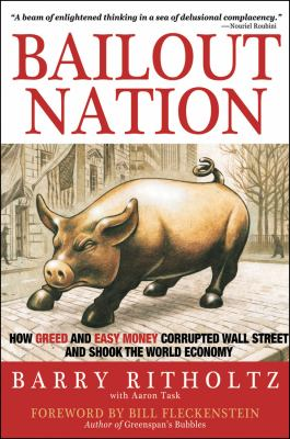 Bailout Nation: How Greed and Easy Money Corrupted Wall Street and Shook the World Economy 9780470520383