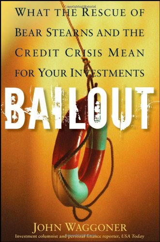 Bailout: What the Rescue of Bear Stearns and the Credit Crisis Mean for Your Investments 9780470401255