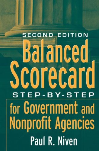 Balanced Scorecard: Step-By-Step for Government and Nonprofit Agencies 9780470180020