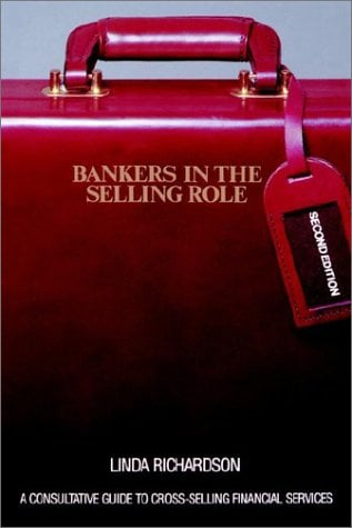 Bankers in the Selling Role: A Consultative Guide to Cross-Selling Financial Services 9780471572657