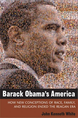 Barack Obama's America: How New Conceptions of Race, Family, and Religion Ended the Reagan Era 9780472033911