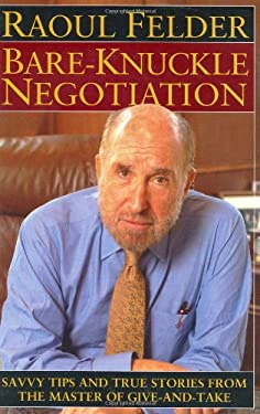 Bare-Knuckle Negotiation: Savvy Tips and True Stories from the Master of Give-And-Take 9780471463337