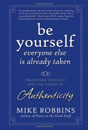 Be Yourself, Everyone Else Is Already Taken: Transform Your Life with the Power of Authenticity 9780470395011