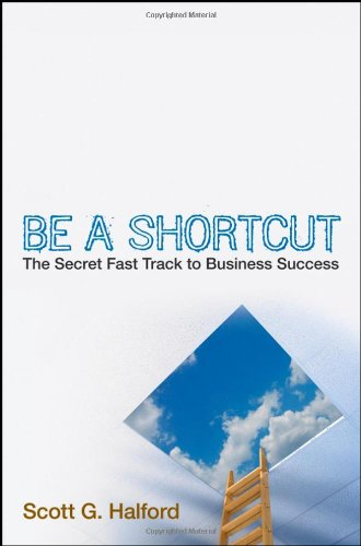Be a Shortcut: The Secret Fast Track to Business Success 9780470270363