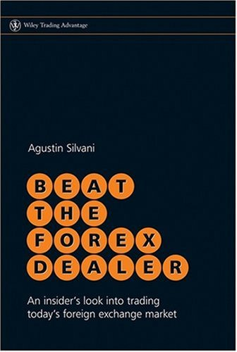 Beat the Forex Dealer: An Insider's Look Into Trading Today's Foreign Exchange Market 9780470722084