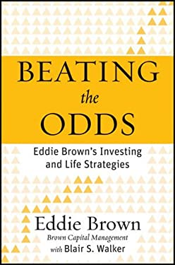 Beating the Odds: Eddie Brown's Investing and Life Strategies 9780470936627