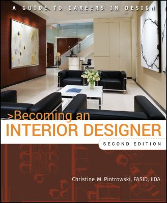 Becoming an Interior Designer: A Guide to Careers in Design 9780470114230