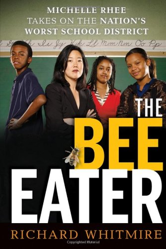 The Bee Eater: Michelle Rhee Takes on the Nation's Worst School District 9780470905296