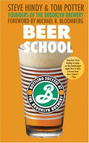 Beer School: Bottling Success at the Brooklyn Brewery 9780470068670