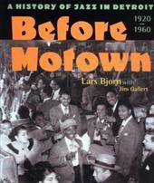 Before Motown: A History of Jazz in Detroit, 1920-60 1586879