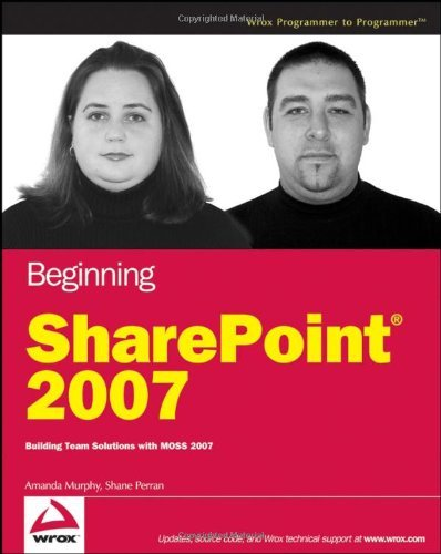 Beginning Sharepoint 2007: Building Team Solutions with Moss 2007 9780470124499