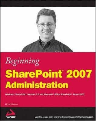 Beginning Sharepoint 2007 Administration: Windows Sharepoint Services 3.0 and Microsoft Office Sharepoint Server 2007 9780470125298