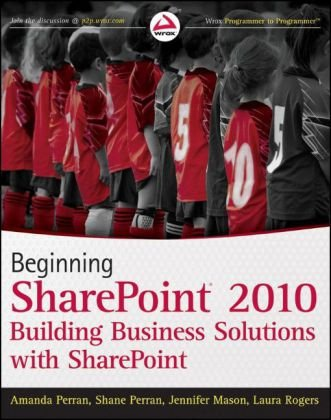 Beginning SharePoint 2010: Building Business Solutions with Sharepoint 9780470617892
