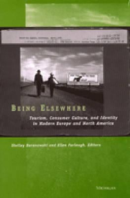 Being Elsewhere: Tourism, Consumer Culture, and Identity in Modern Europe and North America 9780472111671