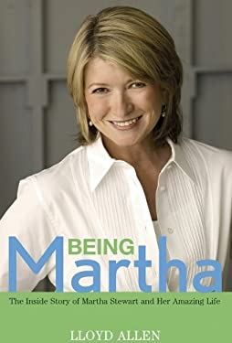 Being Martha: The Inside Story of Martha Stewart and Her Amazing Life 9780471771012