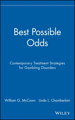Best Possible Odds: Contemporary Treatment Strategies for Gambling Disorders 9780471189695