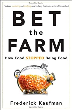 Bet the Farm: How Food Stopped Being Food 9780470631928