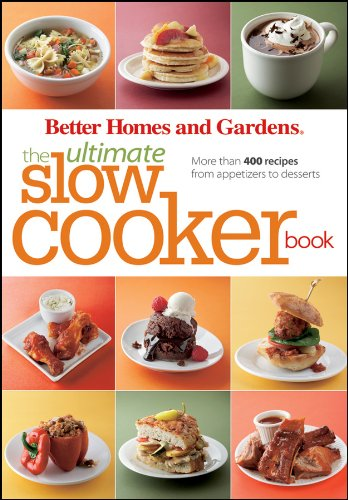 Better Homes and Gardens the Ultimate Slow Cooker Book: More Than 400 Recipes from Appetizers to Desserts 9780470540329