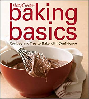 Betty Crocker Baking Basics: Recipes and Tips to Bake with Confidence 9780470286616