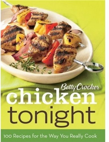 Betty Crocker Chicken Tonight: 100 Recipes for the Way You Really Cook 9780470173510