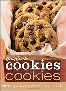 Betty Crocker Cookies Cookies: 100 Recipes for the Way You Really Cook 9780470397985