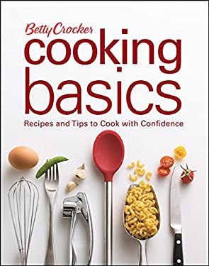 Betty Crocker Cooking Basics: Recipes and Tips to Cook with Confidence 9780470111352