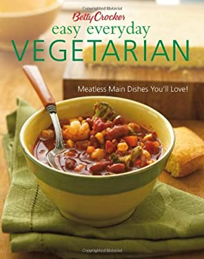 Betty Crocker Easy Everyday Vegetarian: Meatless Main Dishes You'll Love! 9780471753049