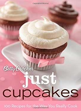 Betty Crocker Just Cupcakes: 100 Recipes for the Way You Really Cook 9780470327296